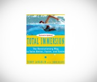 TOTAL IMMERSION: THE REVOLUTIONARY WAY TO SWIM BETTER, FASTER AND EASIER